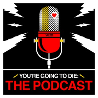 You're Going to Die: The Podcast