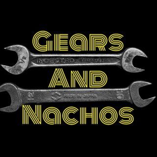 Gears And Nachos