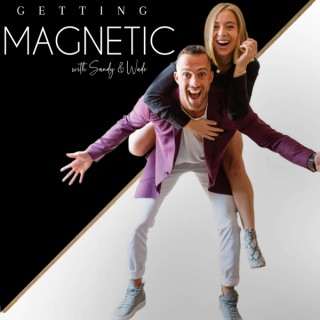 Getting Magnetic with Sandy & Wade