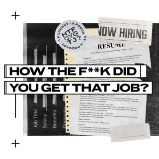 How The F**k Did You Get That Job?