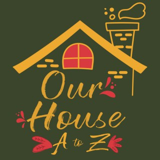 Our House: A to Z
