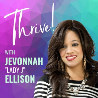 "Thrive! with Jevonnah ""Lady J"" Ellison"