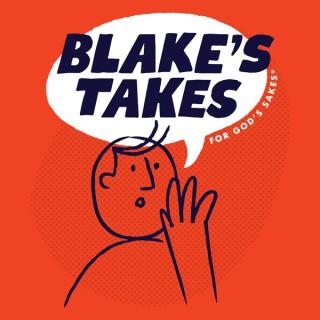Blake's Takes for God's Sakes