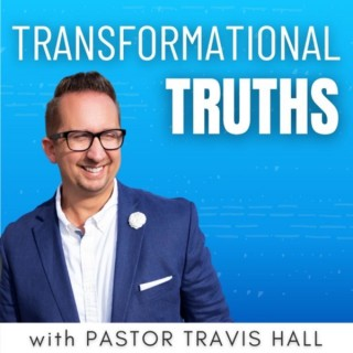 Transformational Truths with Pastor Travis Hall