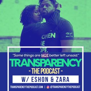 Transparency - The Podcast | w/ Eshon & Zara