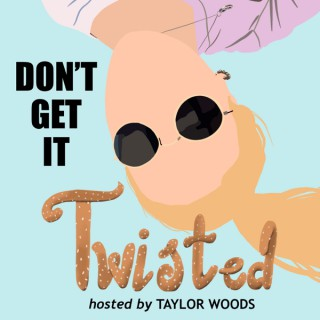 Don't Get it Twisted hosted by Taylor Woods