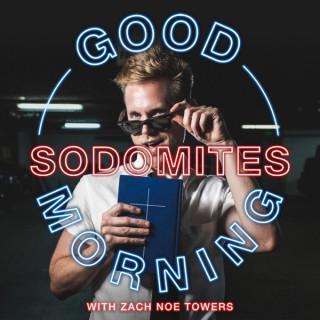 Good Morning, Sodomites!