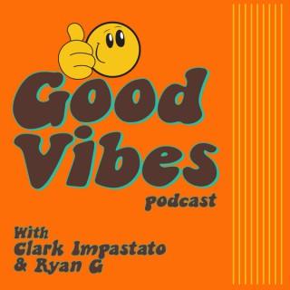 Good Vibes Podcast with Clark Impastato & Ryan G