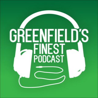 Greenfield's Finest Podcast