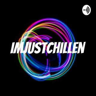 ImJustChillen