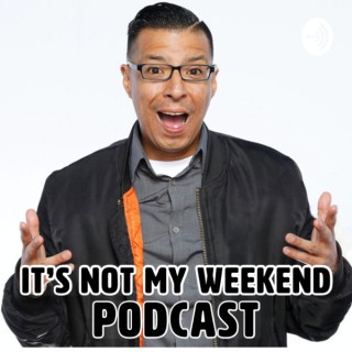 It's Not My Weekend Podcast
