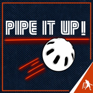 Pipe It Up!
