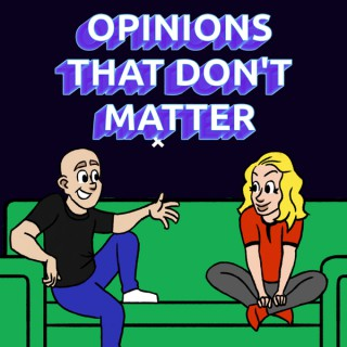 Opinions That Don't Matter!