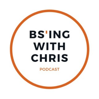 BS'ing with Chris Podcast