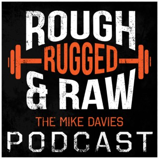 Rough Rugged & Raw Podcast