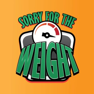 Sorry for the Weight