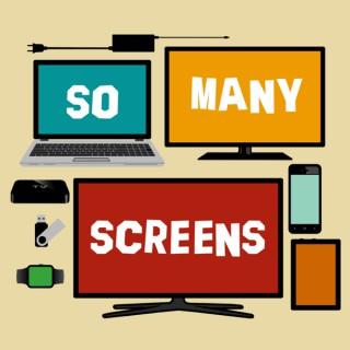 So Many Screens