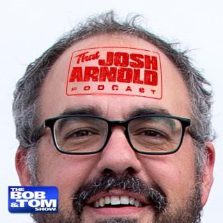 That Josh Arnold Podcast - The BOB & TOM Show
