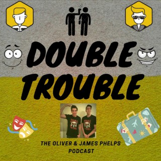Double Trouble Podcast - O&J Phelps