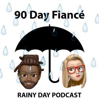 90 Day Fiancé - A Rainy Day Podcast