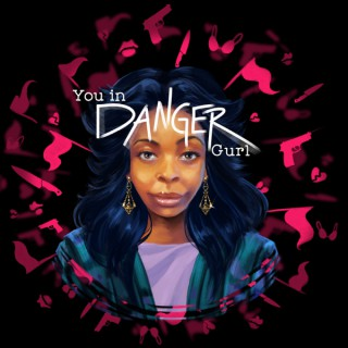 You In Danger Gurl