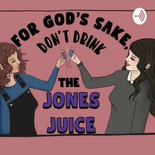 For God's Sake, Don't Drink the Jones Juice