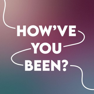 How've You Been?