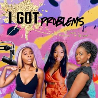 I Got Problems!