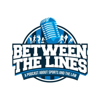 Between the Lines:  A Podcast About Sports and the Law