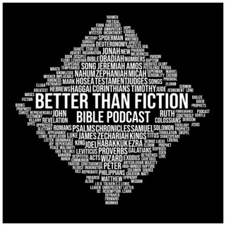 Better Than Fiction Bible Podcast