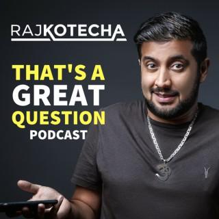 Raj Kotecha: That's a Great Question