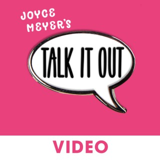 Joyce Meyer's Talk It Out Podcast - Video