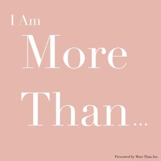 I Am More Than