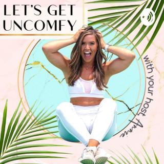 Let's Get Uncomfy Podcast!
