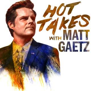 Hot Takes With Matt Gaetz