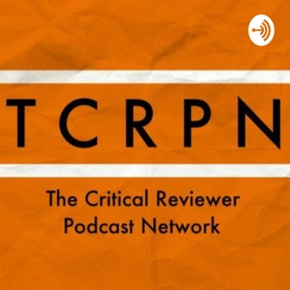TCRPN - The Critical Reviewer Podcast Network