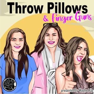 Throw Pillows & Finger Guns