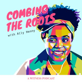 Combing The Roots with Ally Henny