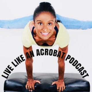 Live Like An Acrobat