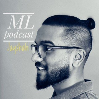 Machine Learning Podcast - Jay Shah