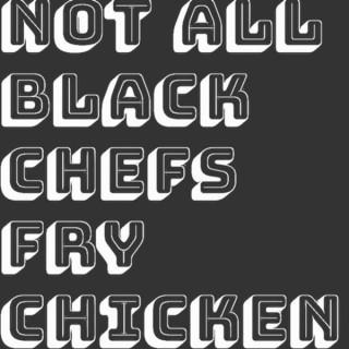 Not All Black Chefs Fry Chicken