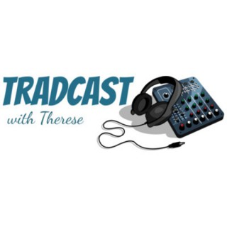 Tradcast with Therese