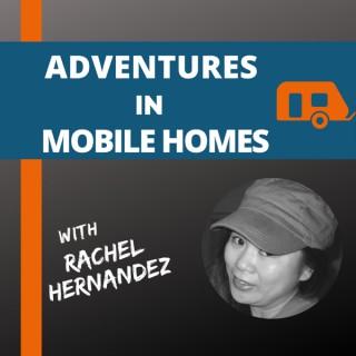 Adventures in Mobile Homes with Rachel Hernandez