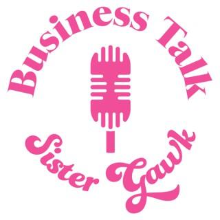 Business Talk Sister Gawk