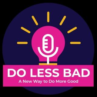 Do Less Bad