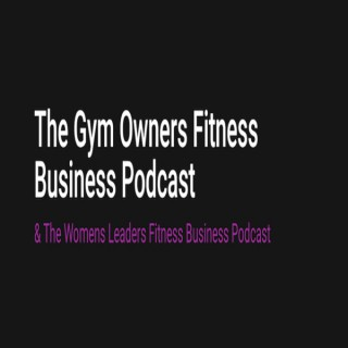 Gym Owners Fitness Business Podcast And Women Leaders Fitness Business Podcast - Mel Tempest