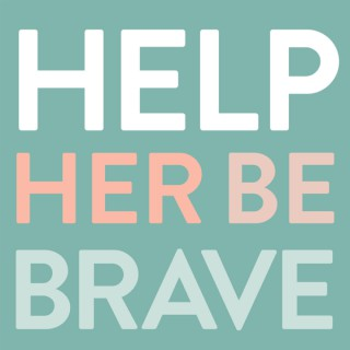 Help Her Be Brave Podcast