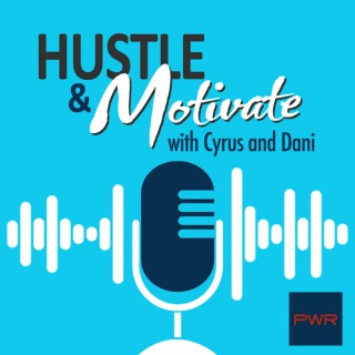 Hustle and Motivate with Cyrus and Dani