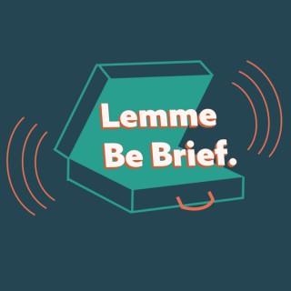 Lemme Be Brief