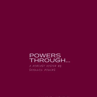 Powers Through...